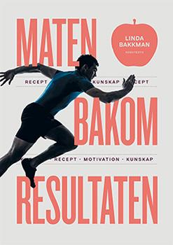 """Boken """"Maten bakom resultaten – motivation, kunskap, recept"""" (Norstedts) av Linda Bakkman, näringsfysiolog och doktor i medicinsk vetenskap."""